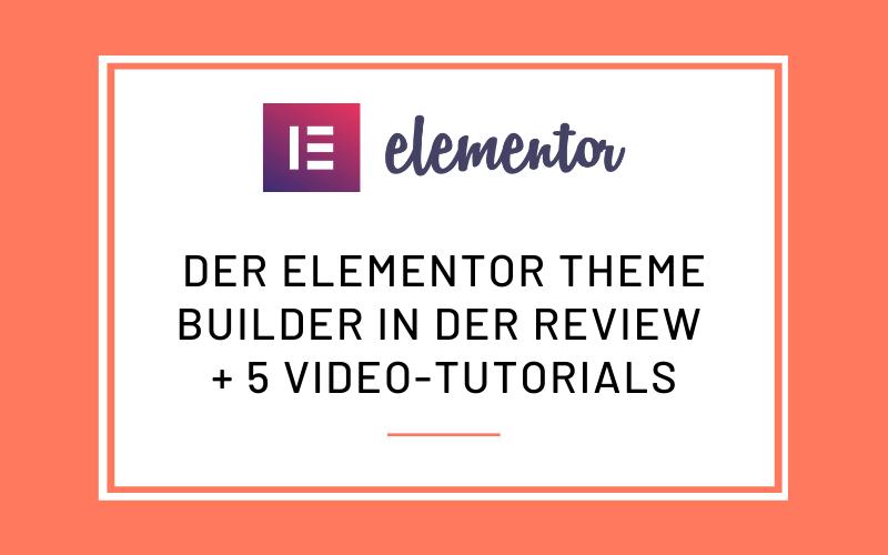 Elementor Theme Builder Review und Tutorials
