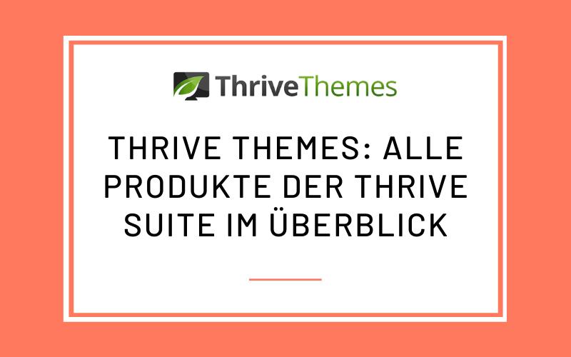 Thrive Themes: Alle Produkte der Thrive Suite im Überblick
