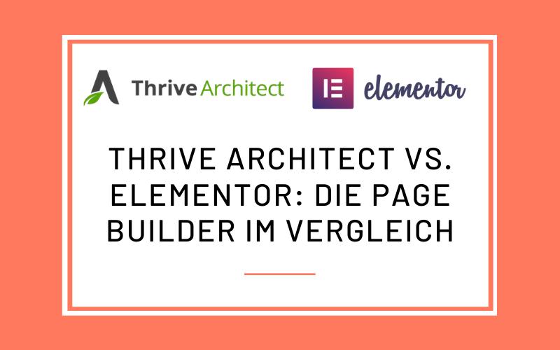 Thrive Architect vs. Elementor: Pagebuilder im Vergleich