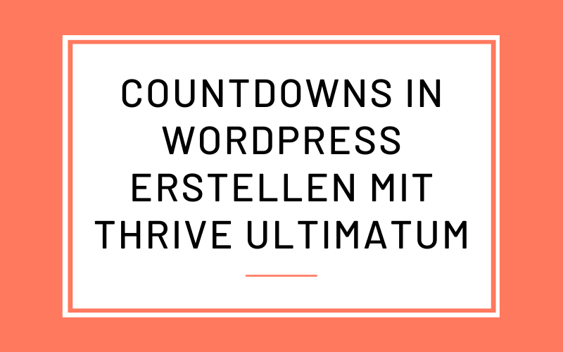Countdown in WordPress erstellen mit Thrive Ultimatum